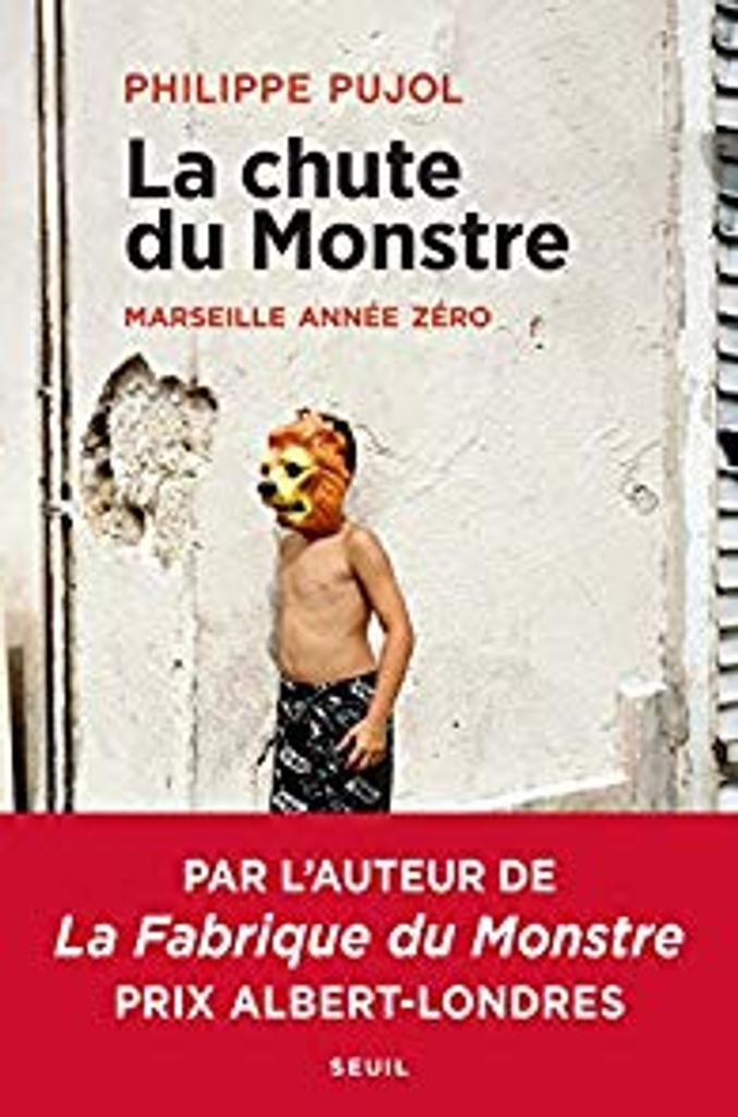 La Chute du monstre : Marseille année zéro / Philippe Pujol | Pujol, Philippe. Auteur