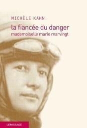 La fiancée du danger : mademoiselle marie marvingt / Kahn Michele | Kahn, Michèle