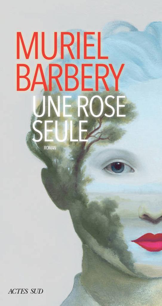 Une rose seule : roman / Muriel Barbery | Barbery, Muriel (1969-..). Auteur