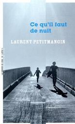 Ce qu'il faut de nuit / Laurent Petitmangin | Petitmangin, Laurent (1965-..). Auteur