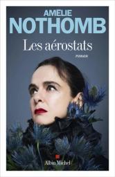 Les aérostats / Amélie Nothomb | Nothomb, Amélie (1966-..). Auteur