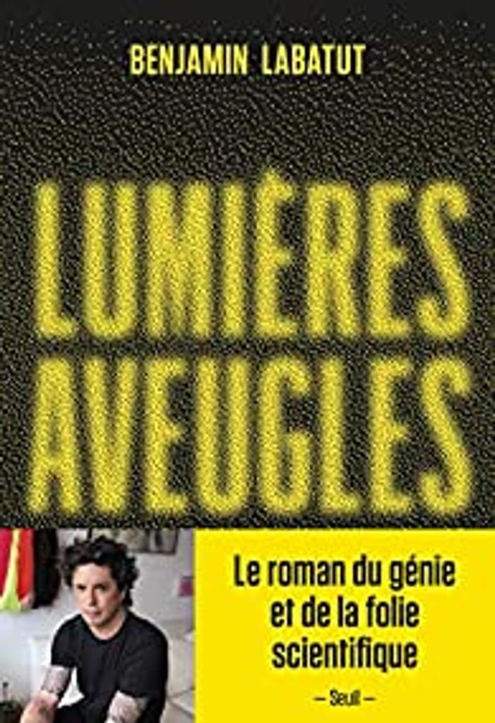 Lumières aveugles / Benjamin Labatut | Labatut, Benjamin (1980-.). Auteur