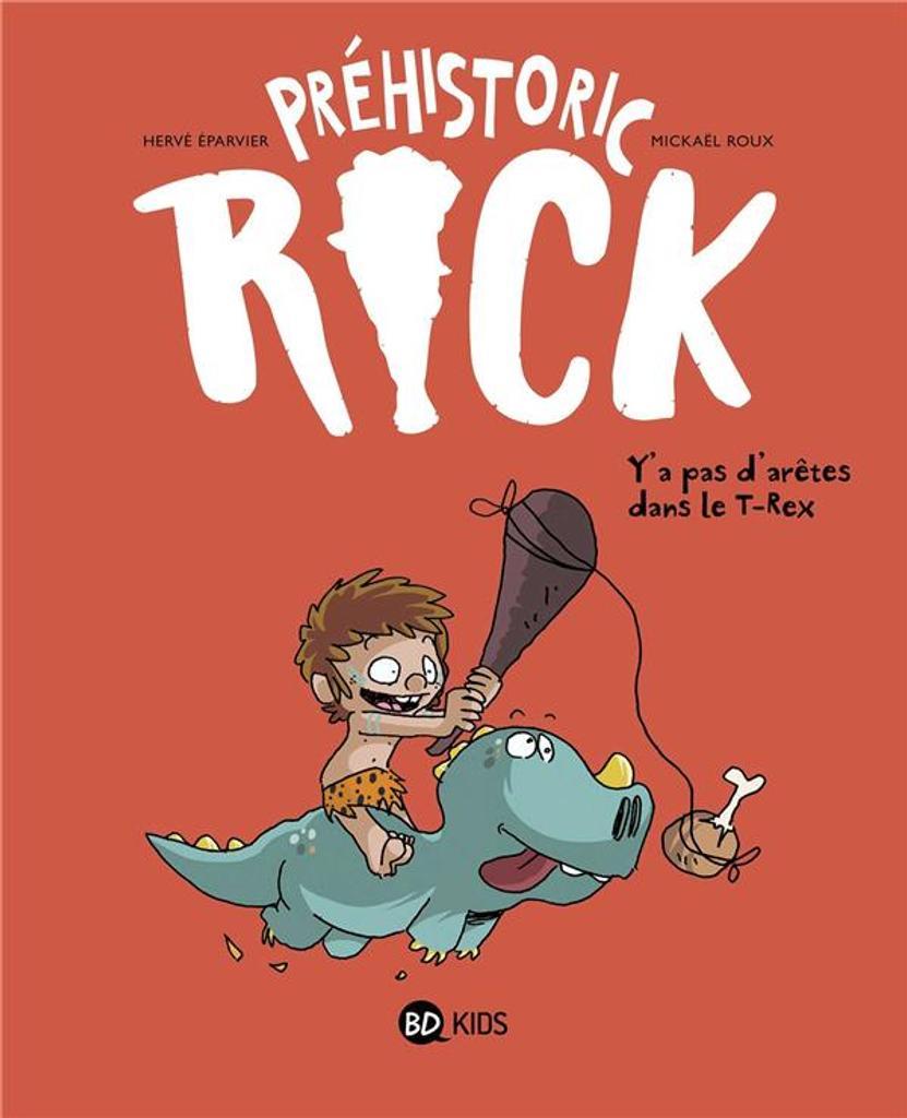 Préhistoric Rick. 01 : Y'a pas d'arêtes dans le T-Rex / De Hervé Éparvier, Illustrations de Mickaël Roux |